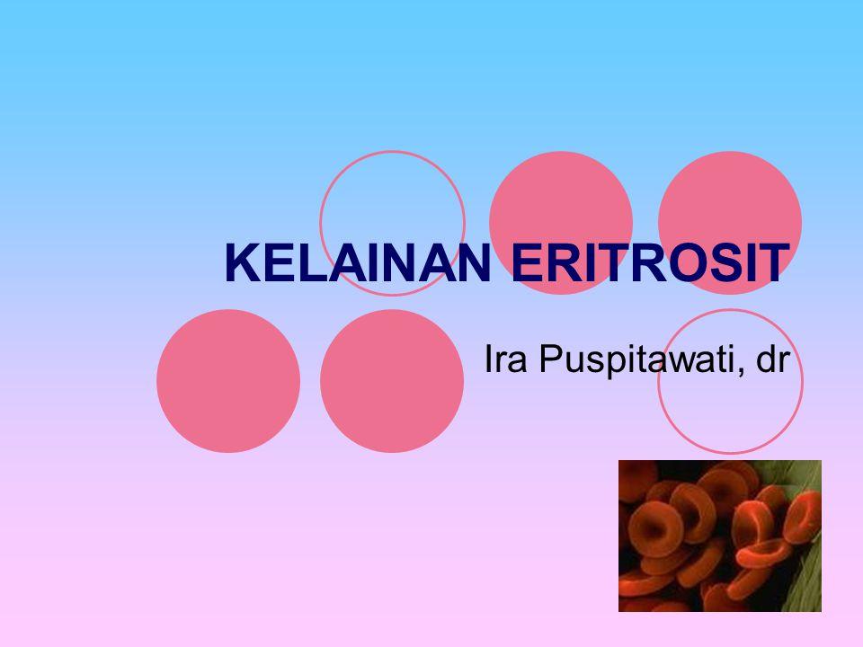 KELAINAN ERITROSIT Ira Puspitawati, dr