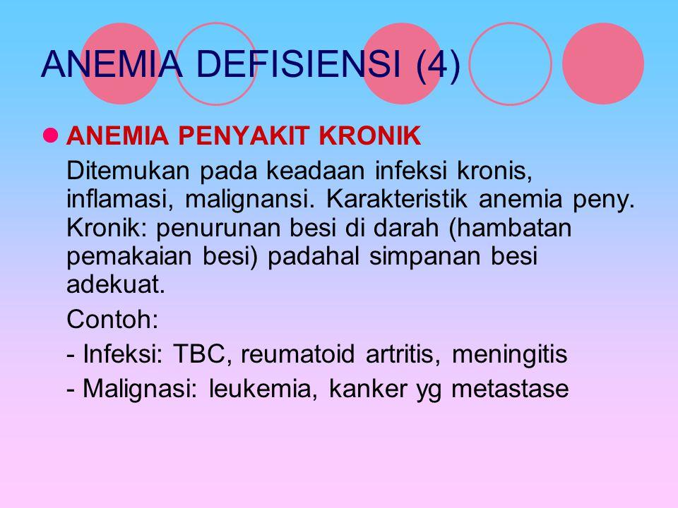 ANEMIA DEFISIENSI (4) ANEMIA PENYAKIT KRONIK Ditemukan pada keadaan infeksi kronis, inflamasi, malignansi. Karakteristik anemia peny. Kronik: penuruna