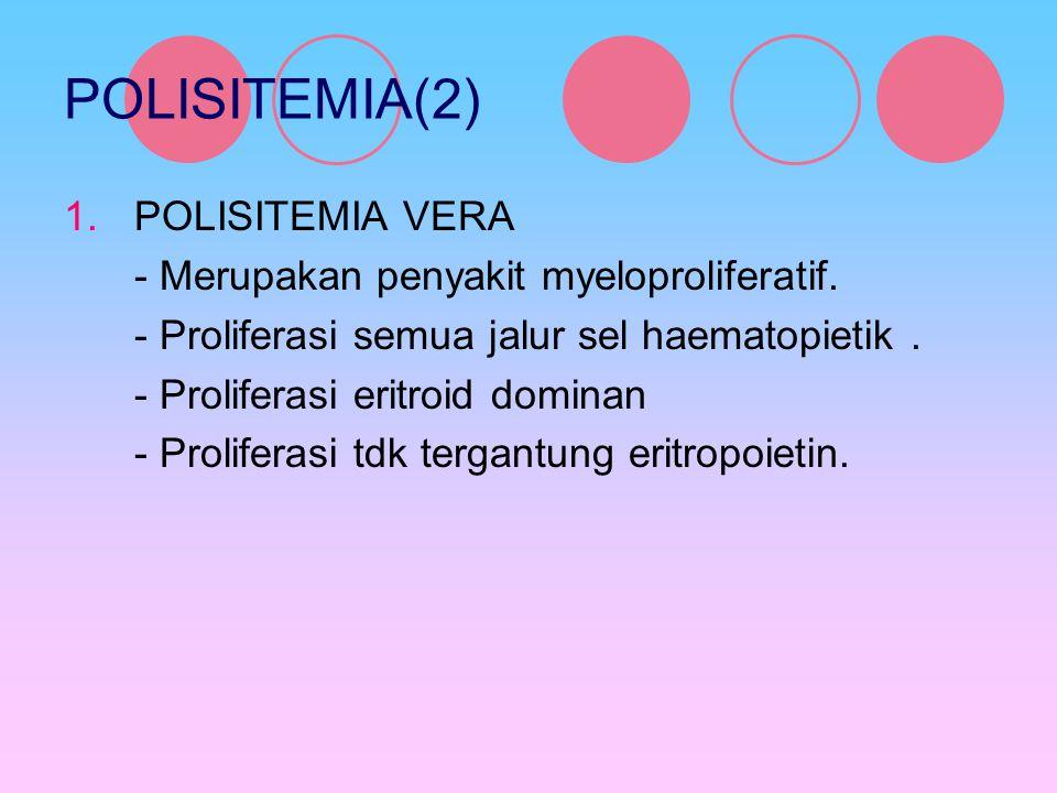 POLISITEMIA(2) 1.POLISITEMIA VERA - Merupakan penyakit myeloproliferatif. - Proliferasi semua jalur sel haematopietik. - Proliferasi eritroid dominan