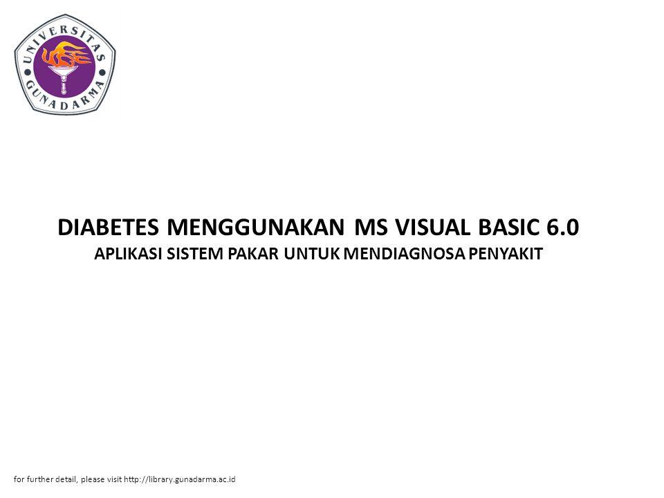 DIABETES MENGGUNAKAN MS VISUAL BASIC 6.0 APLIKASI SISTEM PAKAR UNTUK MENDIAGNOSA PENYAKIT for further detail, please visit http://library.gunadarma.ac