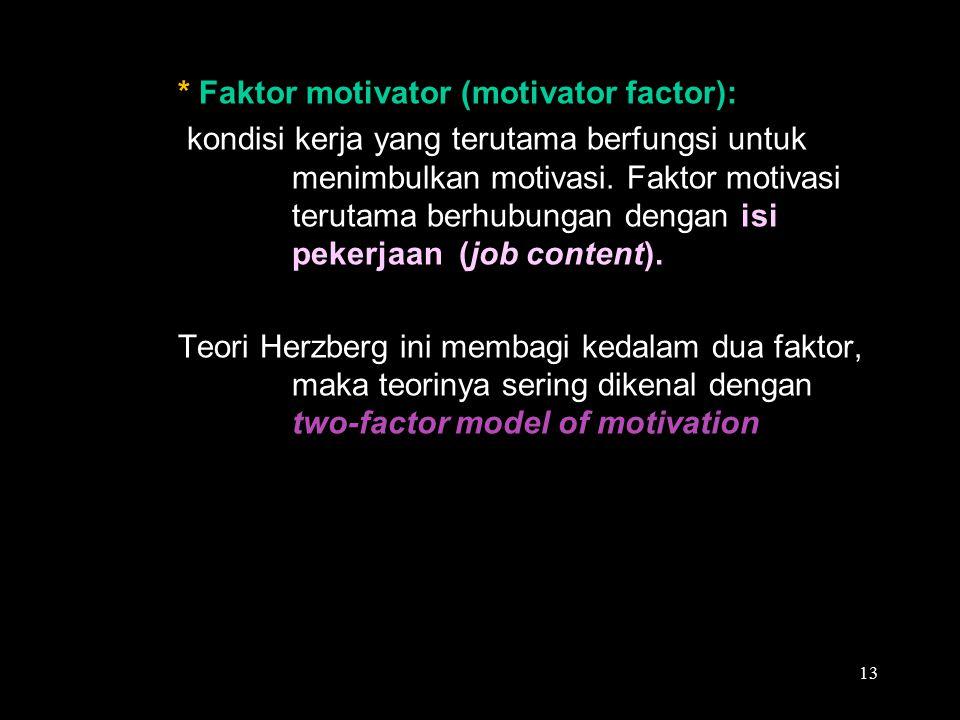 * Faktor motivator (motivator factor): kondisi kerja yang terutama berfungsi untuk menimbulkan motivasi. Faktor motivasi terutama berhubungan dengan i
