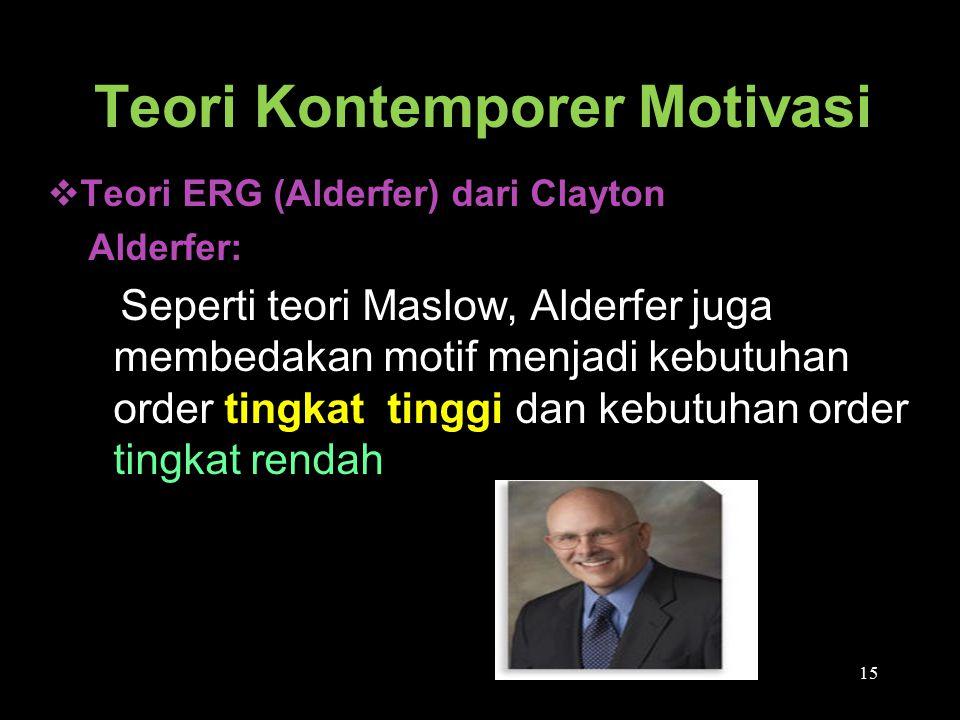Teori Kontemporer Motivasi  Teori ERG (Alderfer) dari Clayton Alderfer: Seperti teori Maslow, Alderfer juga membedakan motif menjadi kebutuhan order