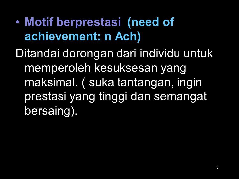 Motif berprestasi (need of achievement: n Ach) Ditandai dorongan dari individu untuk memperoleh kesuksesan yang maksimal. ( suka tantangan, ingin pres