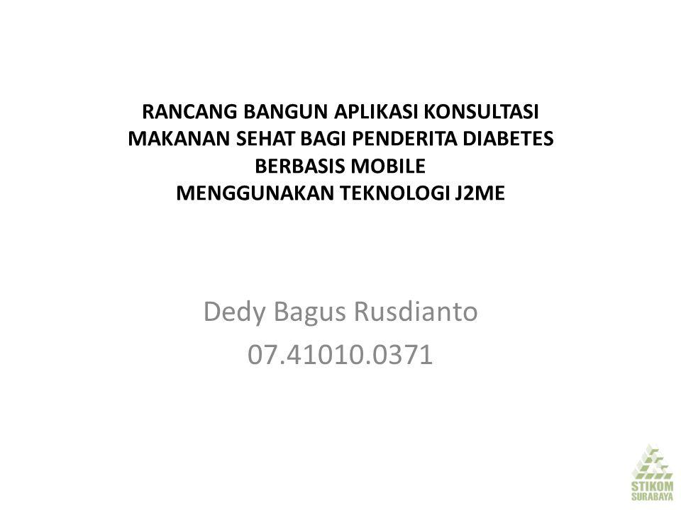 RANCANG BANGUN APLIKASI KONSULTASI MAKANAN SEHAT BAGI PENDERITA DIABETES BERBASIS MOBILE MENGGUNAKAN TEKNOLOGI J2ME Dedy Bagus Rusdianto 07.41010.0371