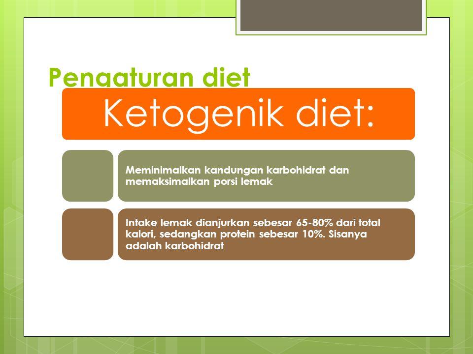 Pengaturan diet Ketogenik diet: Meminimalkan kandungan karbohidrat dan memaksimalkan porsi lemak Intake lemak dianjurkan sebesar 65-80% dari total kalori, sedangkan protein sebesar 10%.