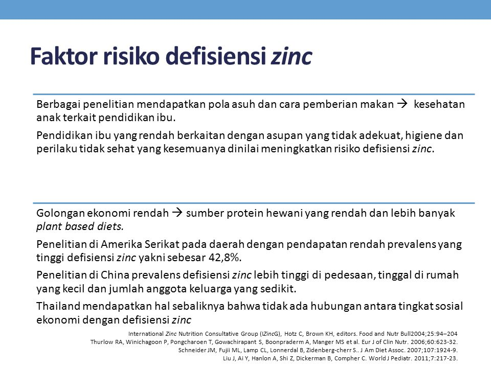 Faktor risiko defisiensi zinc Berbagai penelitian mendapatkan pola asuh dan cara pemberian makan  kesehatan anak terkait pendidikan ibu.