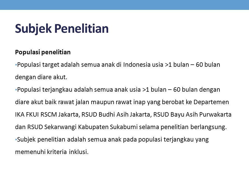 Subjek Penelitian Populasi penelitian Populasi target adalah semua anak di Indonesia usia >1 bulan – 60 bulan dengan diare akut. Populasi terjangkau a