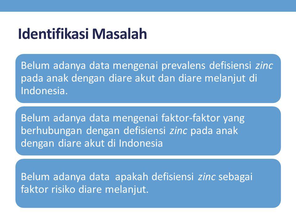 Identifikasi Masalah Belum adanya data mengenai prevalens defisiensi zinc pada anak dengan diare akut dan diare melanjut di Indonesia. Belum adanya da