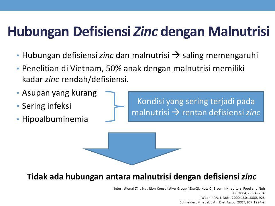 Hubungan Defisiensi Zinc dengan Malnutrisi Hubungan defisiensi zinc dan malnutrisi  saling memengaruhi Penelitian di Vietnam, 50% anak dengan malnutrisi memiliki kadar zinc rendah/defisiensi.