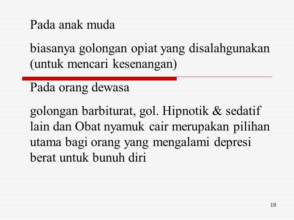 18 Pada anak muda biasanya golongan opiat yang disalahgunakan (untuk mencari kesenangan) Pada orang dewasa golongan barbiturat, gol. Hipnotik & sedati
