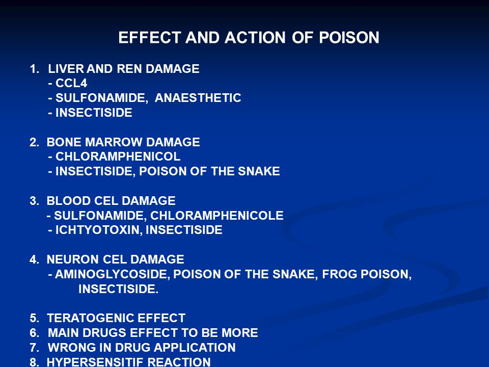 EFFECT AND ACTION OF POISON 1.LIVER AND REN DAMAGE - CCL4 - SULFONAMIDE, ANAESTHETIC - INSECTISIDE 2. BONE MARROW DAMAGE - CHLORAMPHENICOL - INSECTISI