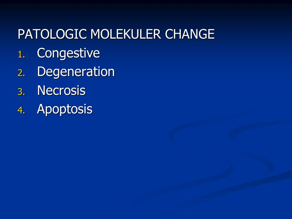 PATOLOGIC MOLEKULER CHANGE 1. Congestive 2. Degeneration 3. Necrosis 4. Apoptosis