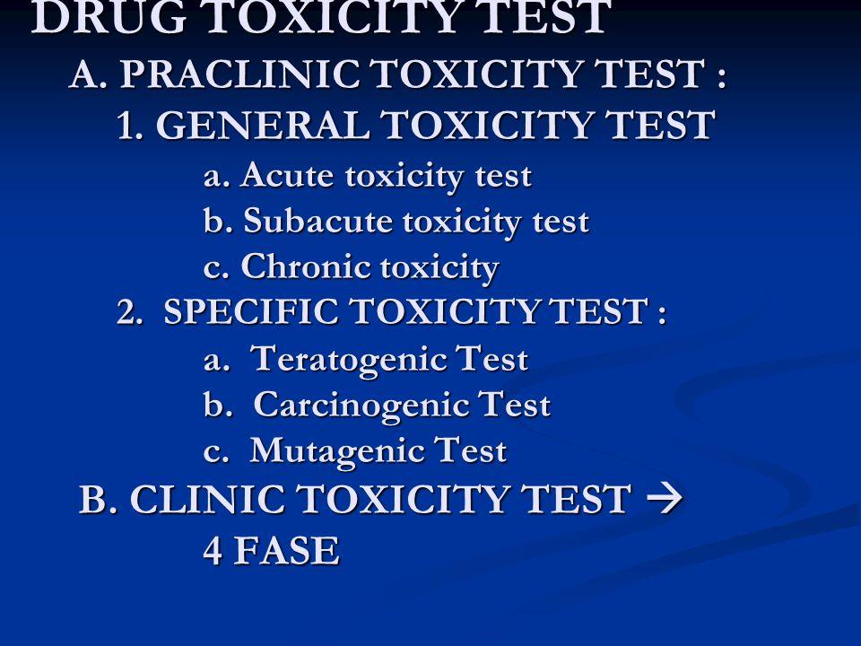 DRUG TOXICITY TEST A.PRACLINIC TOXICITY TEST : 1.