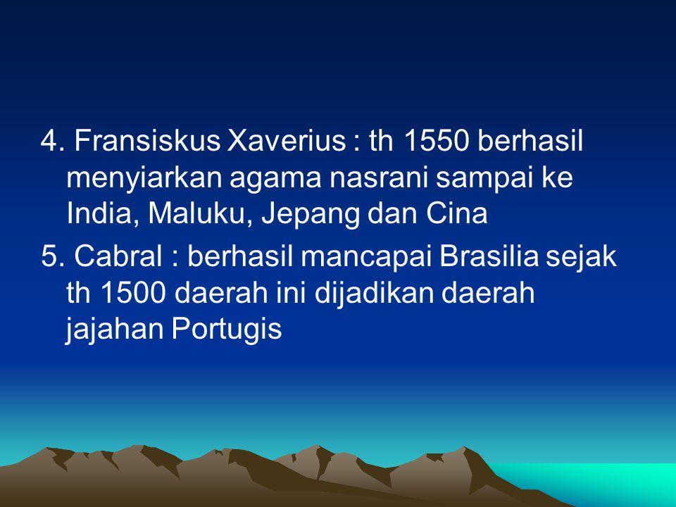 Penjelajah dari Portugis 1.Bartholomeus Diaz Ia berangkat dari Lisabon tahun 1486 menyusuri pantai barat Afrika dan sampai di Tanjung Harapan 2. Vasco