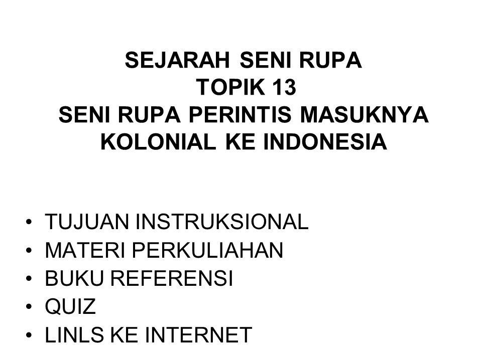 TUJUAN INSTRUKSIONAL UMUM Setelah mengikuti perkuliahan ini, diharapkan mahasiswa bisa memahami tentang sejarah seni rupa Indonesia pada masa perintisan.