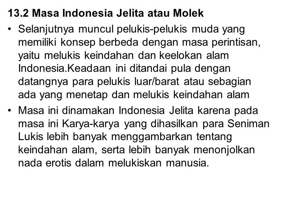 13.2 Masa Indonesia Jelita atau Molek Selanjutnya muncul pelukis-pelukis muda yang memiliki konsep berbeda dengan masa perintisan, yaitu melukis keind