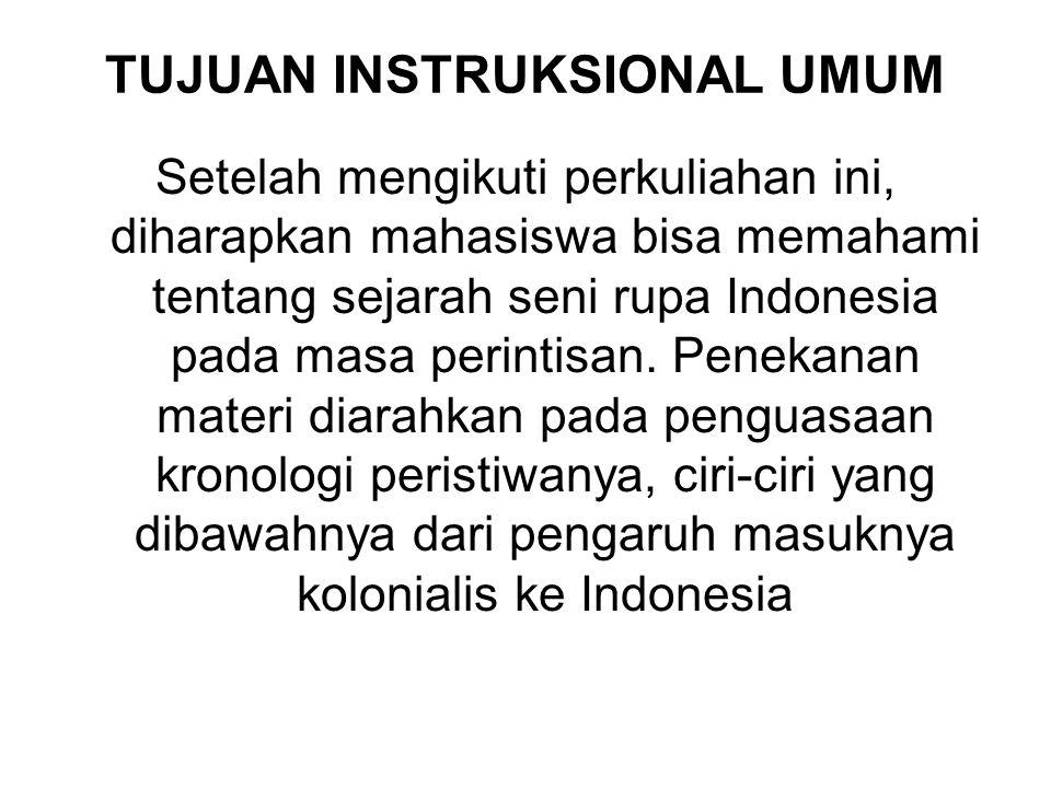 TUJUAN INSTRUKSIONAL UMUM Setelah mengikuti perkuliahan ini, diharapkan mahasiswa bisa memahami tentang sejarah seni rupa Indonesia pada masa perintis