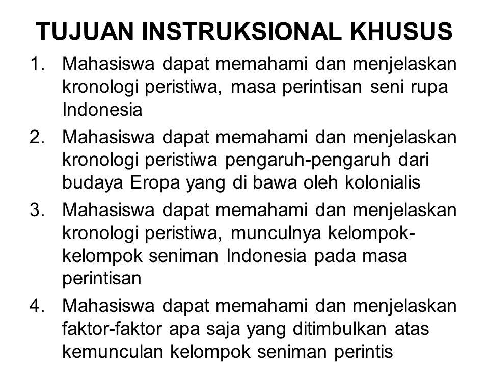 TUJUAN INSTRUKSIONAL KHUSUS 1.Mahasiswa dapat memahami dan menjelaskan kronologi peristiwa, masa perintisan seni rupa Indonesia 2.Mahasiswa dapat mema