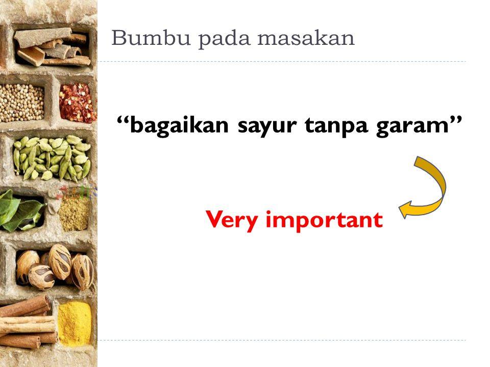 Bumbu pada masakan bagaikan sayur tanpa garam Very important
