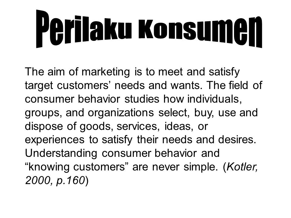 The aim of marketing is to meet and satisfy target customers' needs and wants.