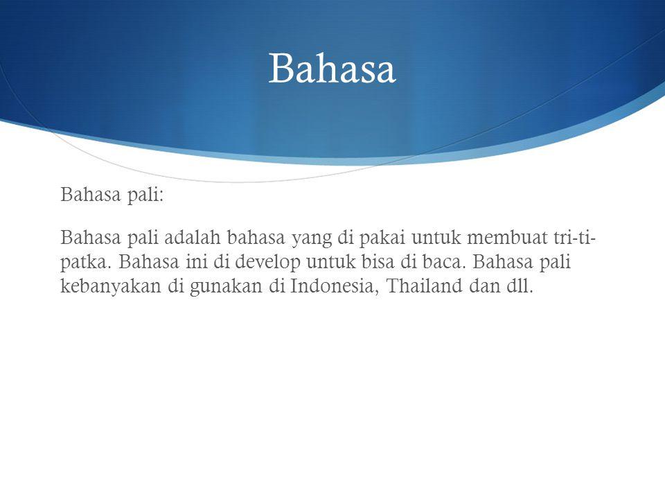 Bahasa Bahasa pali: Bahasa pali adalah bahasa yang di pakai untuk membuat tri-ti- patka. Bahasa ini di develop untuk bisa di baca. Bahasa pali kebanya