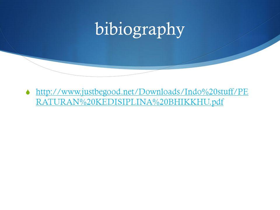 bibiography  http://www.justbegood.net/Downloads/Indo%20stuff/PE RATURAN%20KEDISIPLINA%20BHIKKHU.pdf http://www.justbegood.net/Downloads/Indo%20stuff