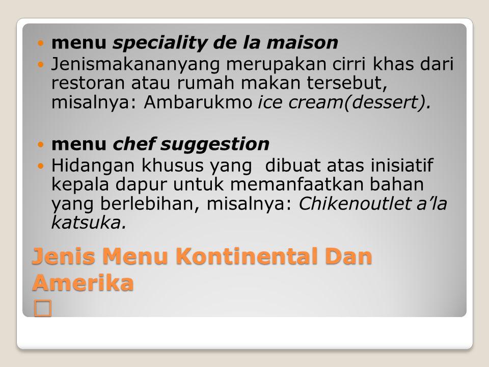 Jenis Menu Kontinental Dan Amerika Jenis Menu Kontinental Dan Amerika menu speciality de la maison Jenismakananyang merupakan cirri khas dari restoran