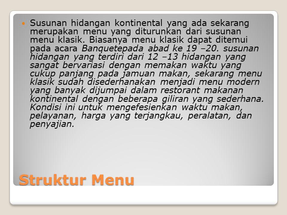 Struktur Menu Susunan hidangan kontinental yang ada sekarang merupakan menu yang diturunkan dari susunan menu klasik. Biasanya menu klasik dapat ditem