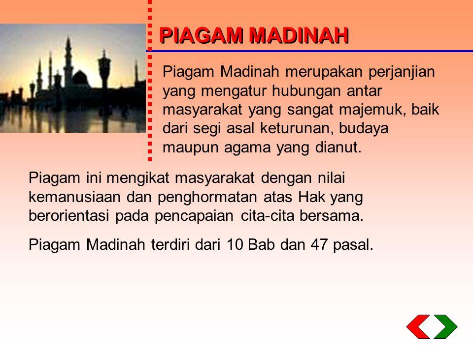 PIAGAM MADINAH PIAGAM MADINAH Piagam Madinah terdiri dari 10 Bab dan 47 pasal. Piagam Madinah merupakan perjanjian yang mengatur hubungan antar masyar