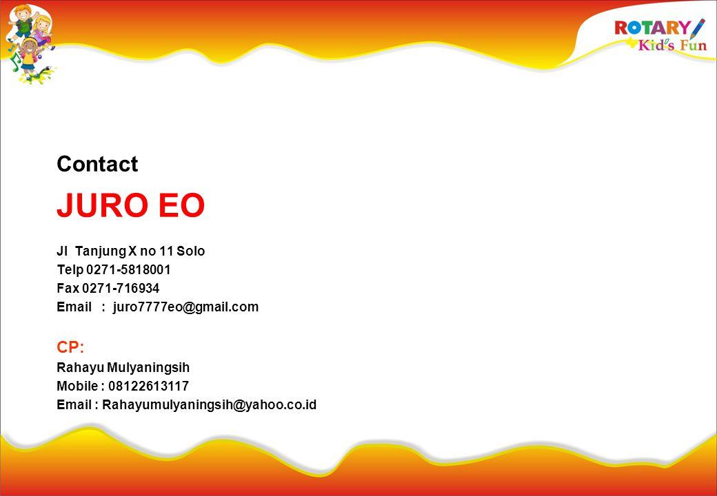 Contact JURO EO Jl Tanjung X no 11 Solo Telp 0271-5818001 Fax 0271-716934 Email : juro7777eo@gmail.com CP: Rahayu Mulyaningsih Mobile : 08122613117 Em