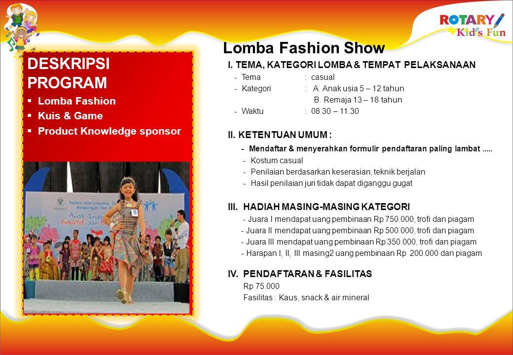 DESKRIPSI PROGRAM  Lomba Fashion  Kuis & Game  Product Knowledge sponsor Lomba Fashion Show I. TEMA, KATEGORI LOMBA & TEMPAT PELAKSANAAN - Tema : c