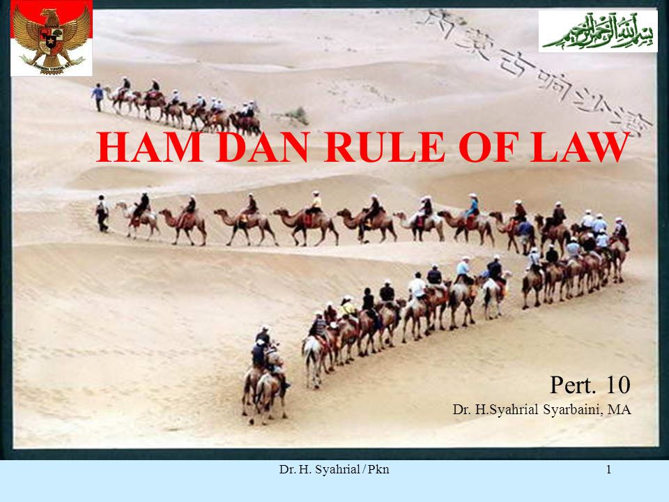 Dr. H. Syahrial / Pkn Pert. 10 Dr. H.Syahrial Syarbaini, MA. HAM DAN RULE OF LAW Pert. 10 Dr. H.Syahrial Syarbaini, MA 1