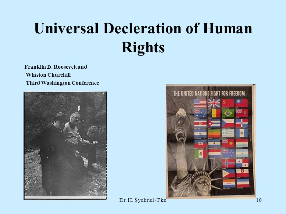 Universal Decleration of Human Rights Franklin D. Roosevelt and Winston Churchill Third Washington Conference Dr. H. Syahrial / Pkn10