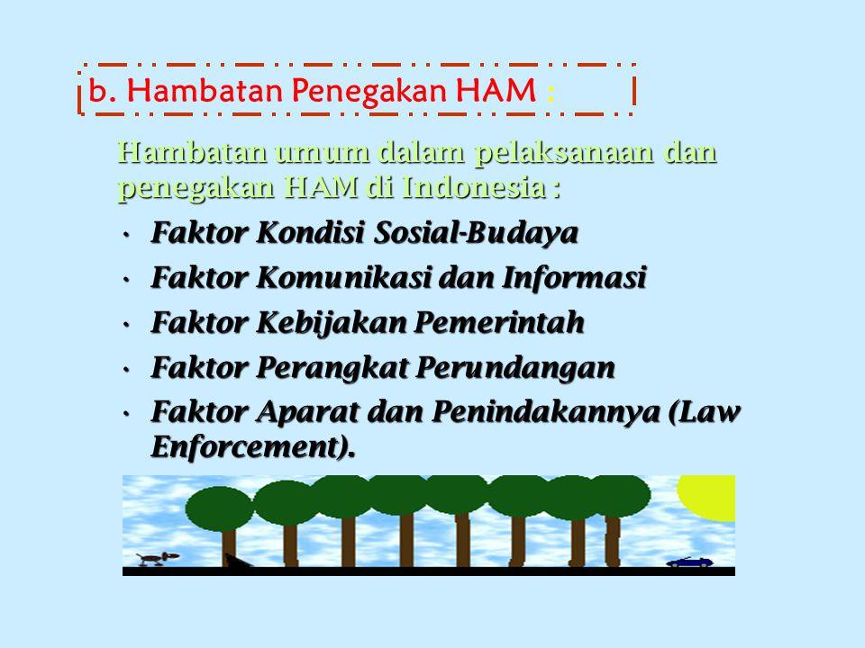 b. Hambatan Penegakan HAM : Hambatan umum dalam pelaksanaan dan penegakan HAM di Indonesia : Faktor Kondisi Sosial-BudayaFaktor Kondisi Sosial-Budaya