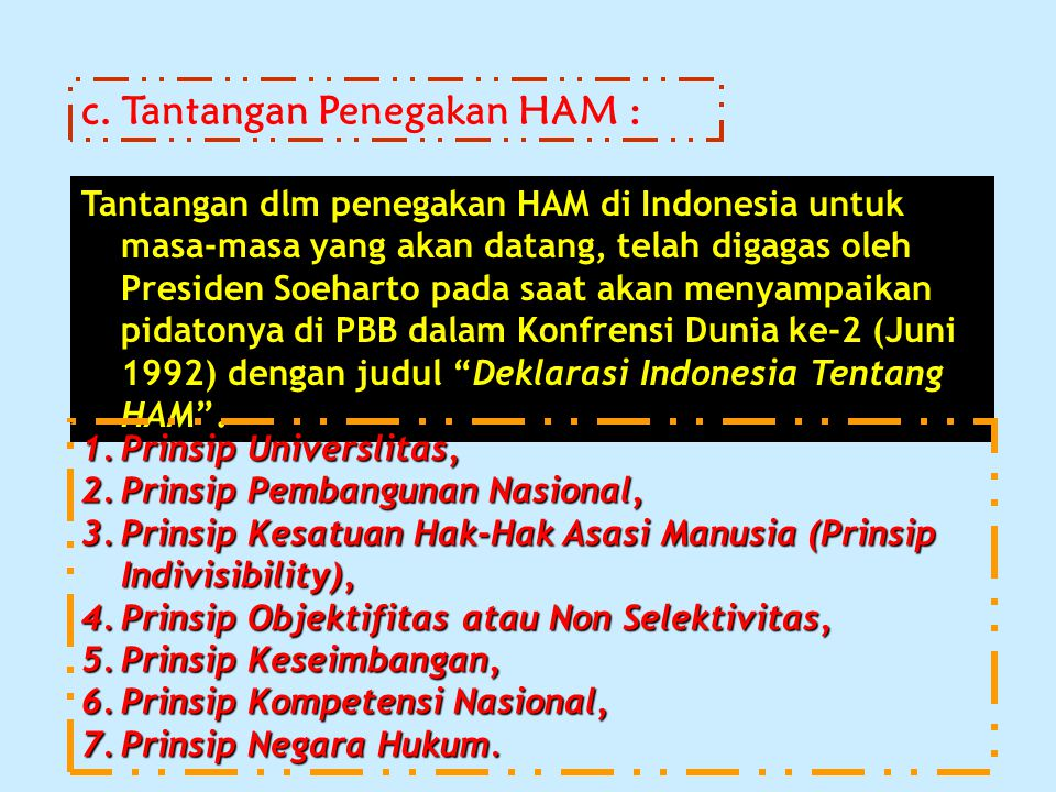 c. Tantangan Penegakan HAM : Tantangan dlm penegakan HAM di Indonesia untuk masa-masa yang akan datang, telah digagas oleh Presiden Soeharto pada saat