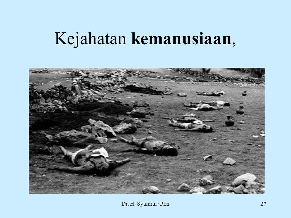Kejahatan kemanusiaan, Dr. H. Syahrial / Pkn27