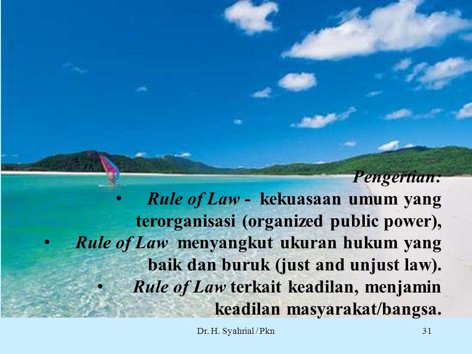 Dr. H. Syahrial / Pkn Pengertian: Rule of Law - kekuasaan umum yang terorganisasi (organized public power), Rule of Law menyangkut ukuran hukum yang b