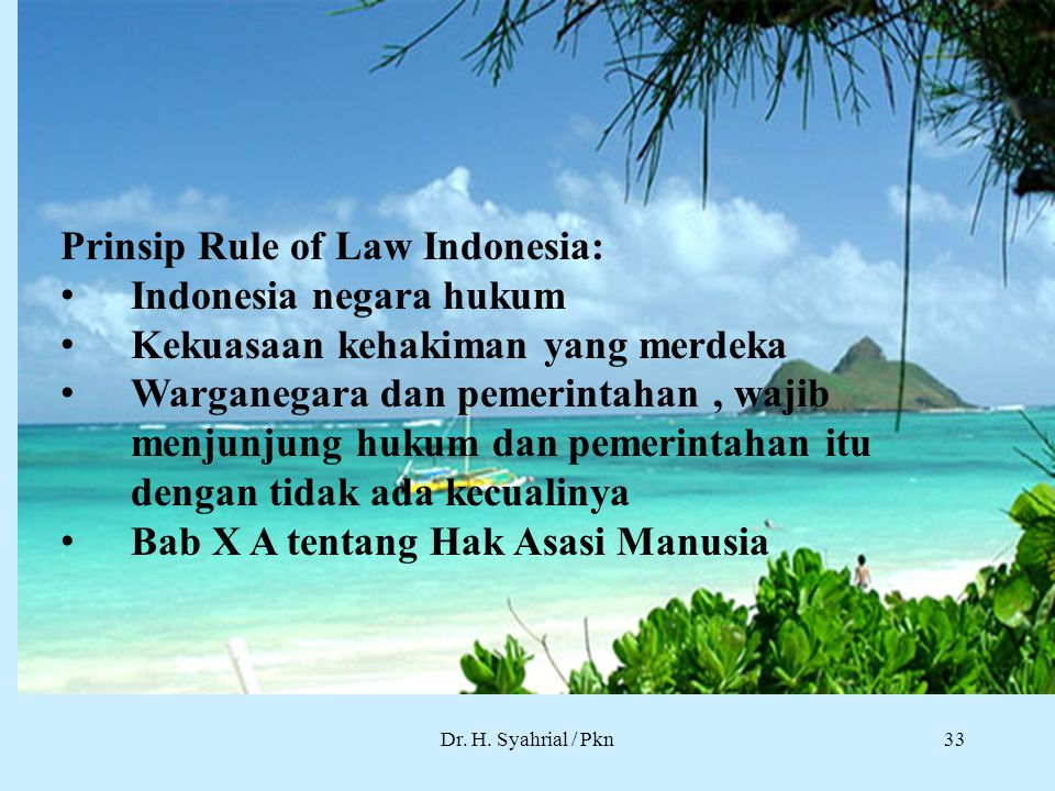 Dr. H. Syahrial / Pkn Prinsip Rule of Law Indonesia: Indonesia negara hukum Kekuasaan kehakiman yang merdeka Warganegara dan pemerintahan, wajib menju