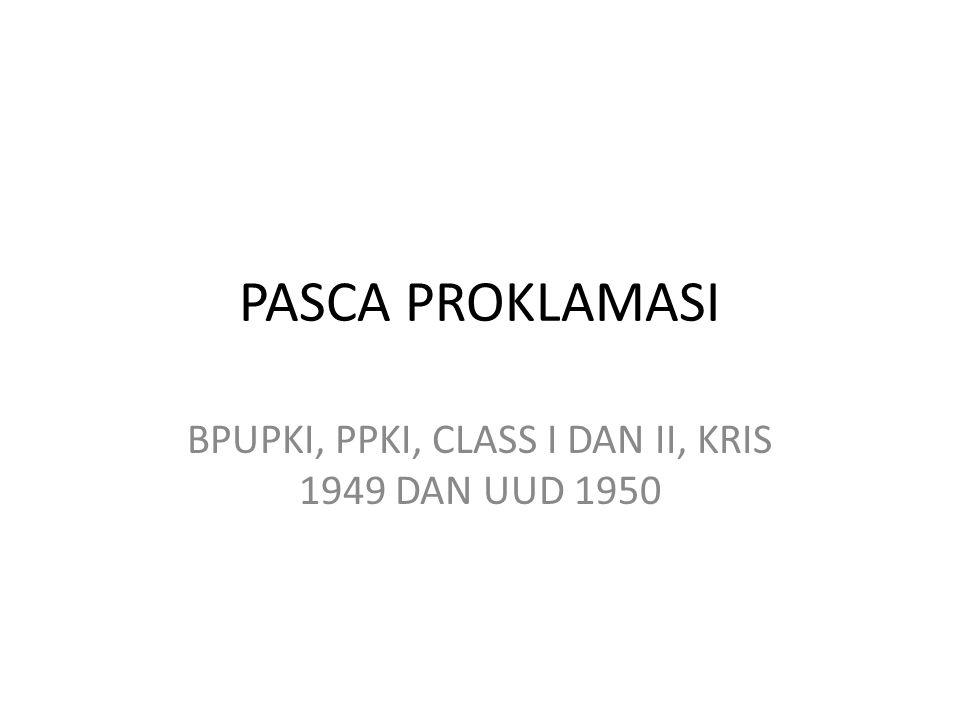 PASCA PROKLAMASI BPUPKI, PPKI, CLASS I DAN II, KRIS 1949 DAN UUD 1950