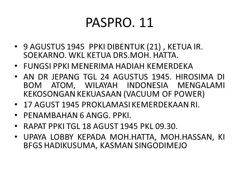 PASPRO. 11 9 AGUSTUS 1945 PPKI DIBENTUK (21), KETUA IR. SOEKARNO. WKL KETUA DRS.MOH. HATTA. FUNGSI PPKI MENERIMA HADIAH KEMERDEKA AN DR JEPANG TGL 24