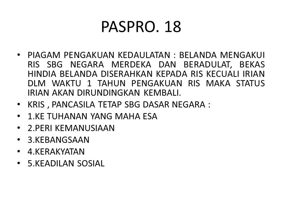 PASPRO. 18 PIAGAM PENGAKUAN KEDAULATAN : BELANDA MENGAKUI RIS SBG NEGARA MERDEKA DAN BERADULAT, BEKAS HINDIA BELANDA DISERAHKAN KEPADA RIS KECUALI IRI