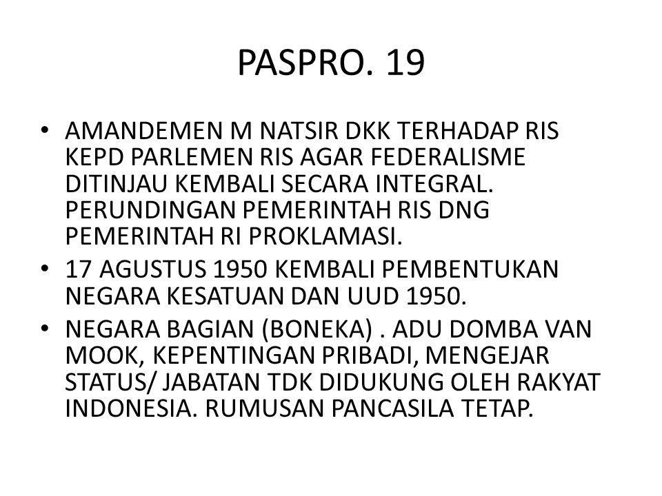 PASPRO. 19 AMANDEMEN M NATSIR DKK TERHADAP RIS KEPD PARLEMEN RIS AGAR FEDERALISME DITINJAU KEMBALI SECARA INTEGRAL. PERUNDINGAN PEMERINTAH RIS DNG PEM