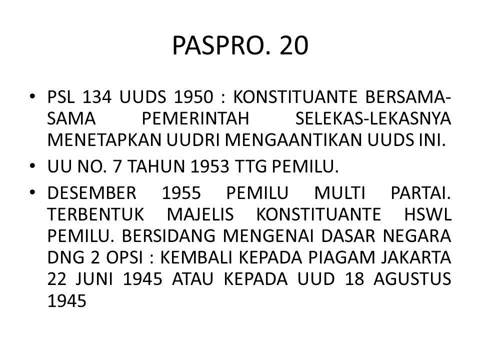 PASPRO. 20 PSL 134 UUDS 1950 : KONSTITUANTE BERSAMA- SAMA PEMERINTAH SELEKAS-LEKASNYA MENETAPKAN UUDRI MENGAANTIKAN UUDS INI. UU NO. 7 TAHUN 1953 TTG