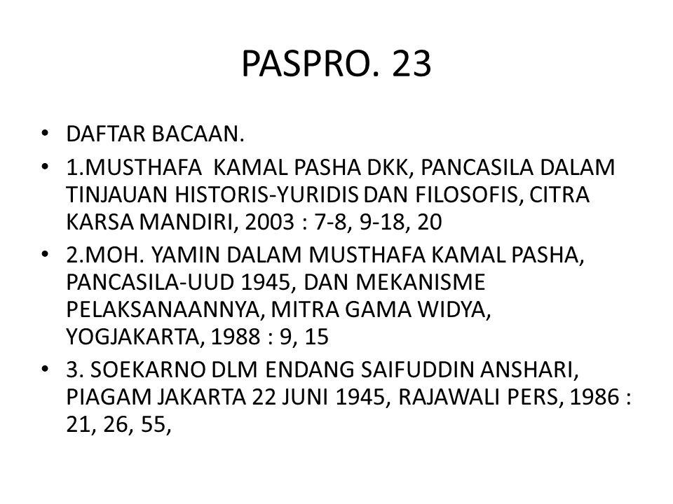 PASPRO. 23 DAFTAR BACAAN. 1.MUSTHAFA KAMAL PASHA DKK, PANCASILA DALAM TINJAUAN HISTORIS-YURIDIS DAN FILOSOFIS, CITRA KARSA MANDIRI, 2003 : 7-8, 9-18,
