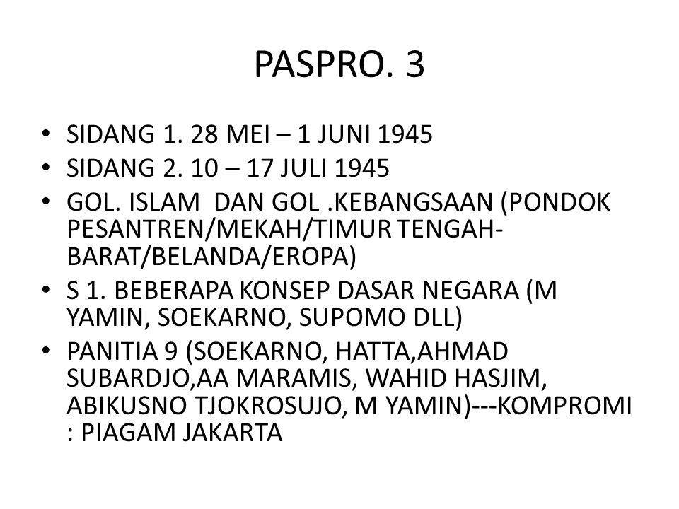 PASPRO. 3 SIDANG 1. 28 MEI – 1 JUNI 1945 SIDANG 2. 10 – 17 JULI 1945 GOL. ISLAM DAN GOL.KEBANGSAAN (PONDOK PESANTREN/MEKAH/TIMUR TENGAH- BARAT/BELANDA