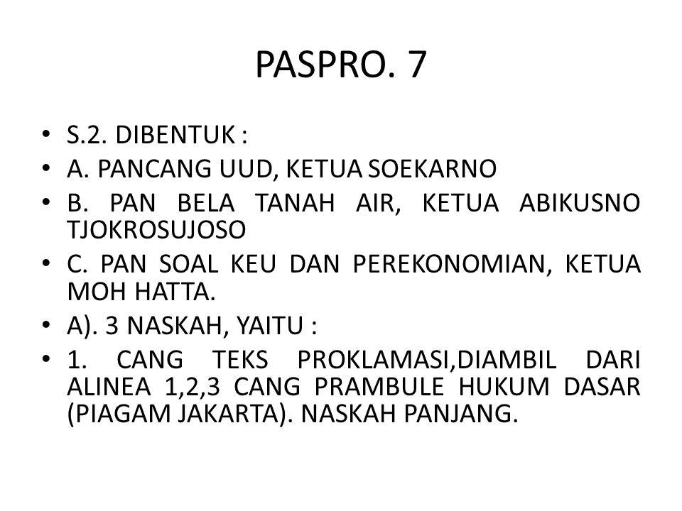 PASPRO. 7 S.2. DIBENTUK : A. PANCANG UUD, KETUA SOEKARNO B. PAN BELA TANAH AIR, KETUA ABIKUSNO TJOKROSUJOSO C. PAN SOAL KEU DAN PEREKONOMIAN, KETUA MO