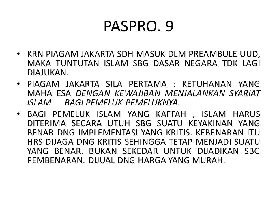 PASPRO. 9 KRN PIAGAM JAKARTA SDH MASUK DLM PREAMBULE UUD, MAKA TUNTUTAN ISLAM SBG DASAR NEGARA TDK LAGI DIAJUKAN. PIAGAM JAKARTA SILA PERTAMA : KETUHA