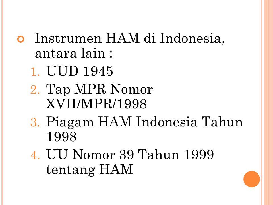 Instrumen HAM di Indonesia, antara lain : 1.UUD 1945 2.