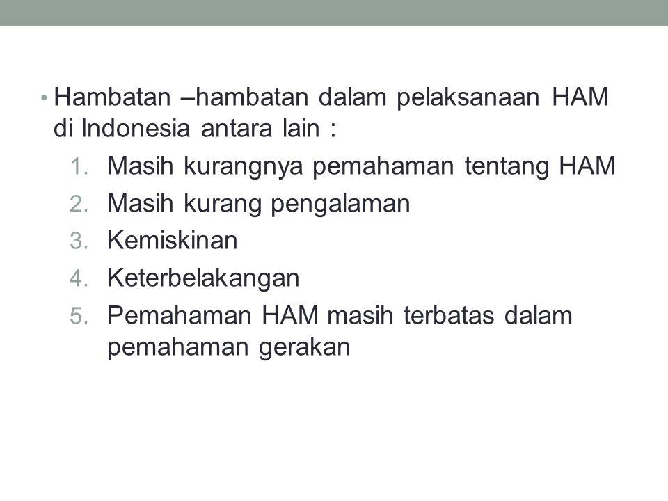 Hambatan –hambatan dalam pelaksanaan HAM di Indonesia antara lain : 1.