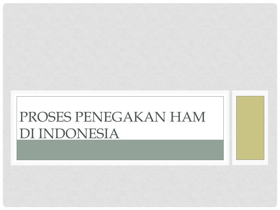 PROSES PENEGAKAN HAM DI INDONESIA